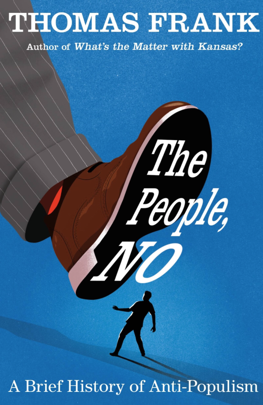Thomas Frank's Essential Insight – True Populism Is Transracial: An Interview + Review of The People, No! A Brief History of Anti-Populism 1